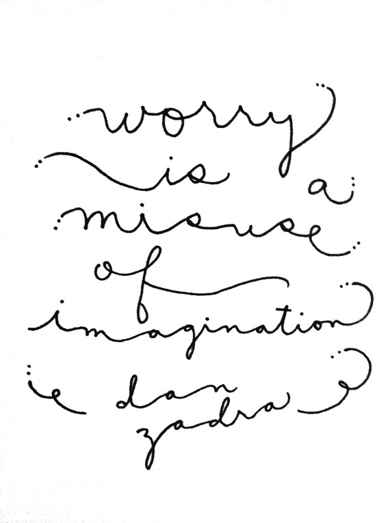 Worry is a Misuse of Your Imagination || Quote by Dan Zadra, print by Roaring Softly Illustration via Etsy