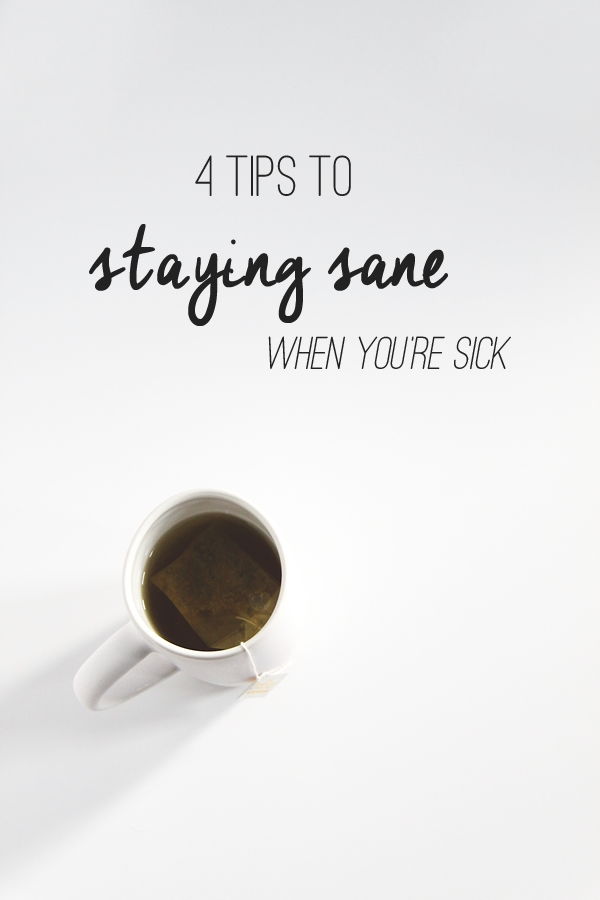 4 Tips to Staying Sane When You're Sick // Idle Hands Awake