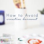 4 Tips for Avoiding Creative Burnout